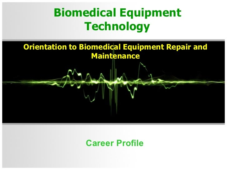Biomedical Equipment Technology Career Profile Orientation to Biomedical Equipment Repair and Maintenance