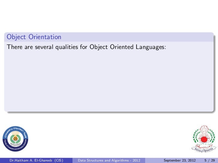 Object OrientationThere are several qualities for Object Oriented Languages: Dr.Haitham A. El-Ghareeb (CIS)   Data Structu...