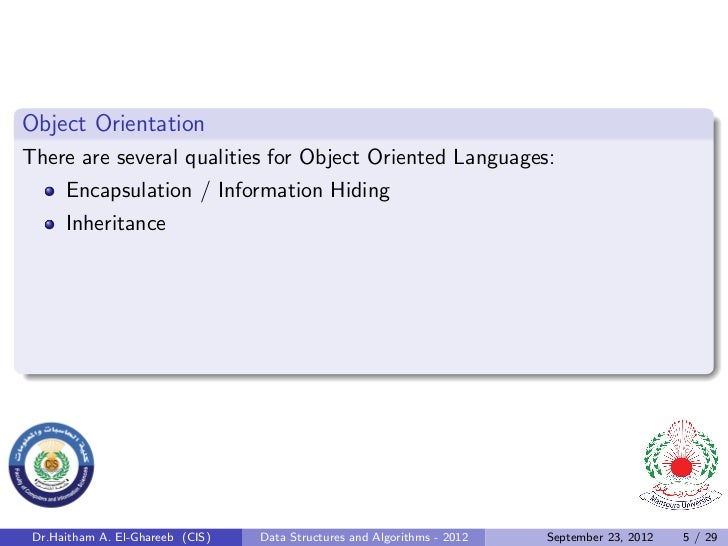 Object OrientationThere are several qualities for Object Oriented Languages:      Encapsulation / Information Hiding      ...