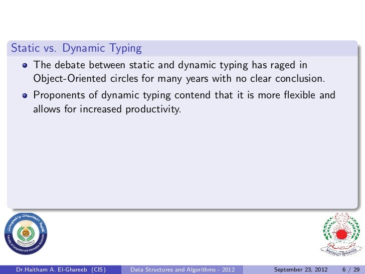 Static vs. Dynamic Typing     The debate between static and dynamic typing has raged in     Object-Oriented circles for ma...