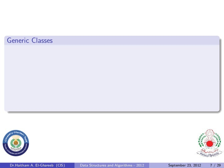 Generic Classes Dr.Haitham A. El-Ghareeb (CIS)   Data Structures and Algorithms - 2012   September 23, 2012   7 / 29