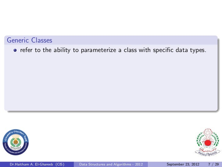Generic Classes      refer to the ability to parameterize a class with specific data types. Dr.Haitham A. El-Ghareeb (CIS) ...