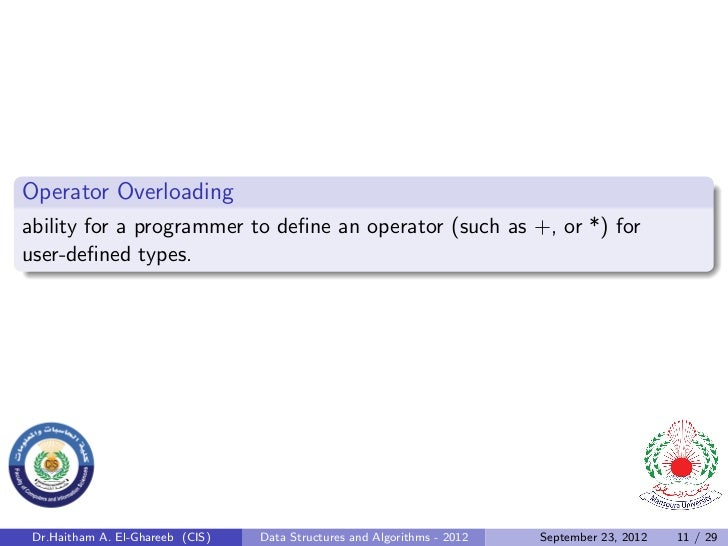 Operator Overloadingability for a programmer to define an operator (such as +, or *) foruser-defined types. Dr.Haitham A. El...