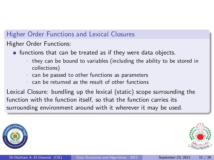 Higher Order Functions and Lexical ClosuresHigher Order Functions:    functions that can be treated as if they were data o...