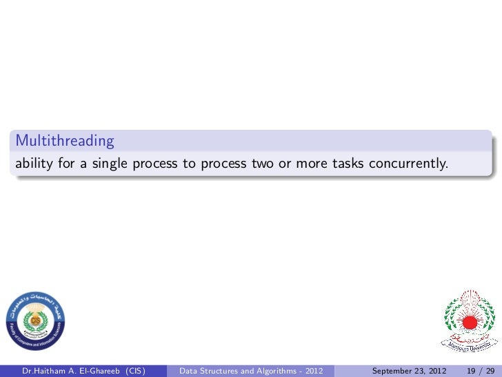 Multithreadingability for a single process to process two or more tasks concurrently. Dr.Haitham A. El-Ghareeb (CIS)   Dat...