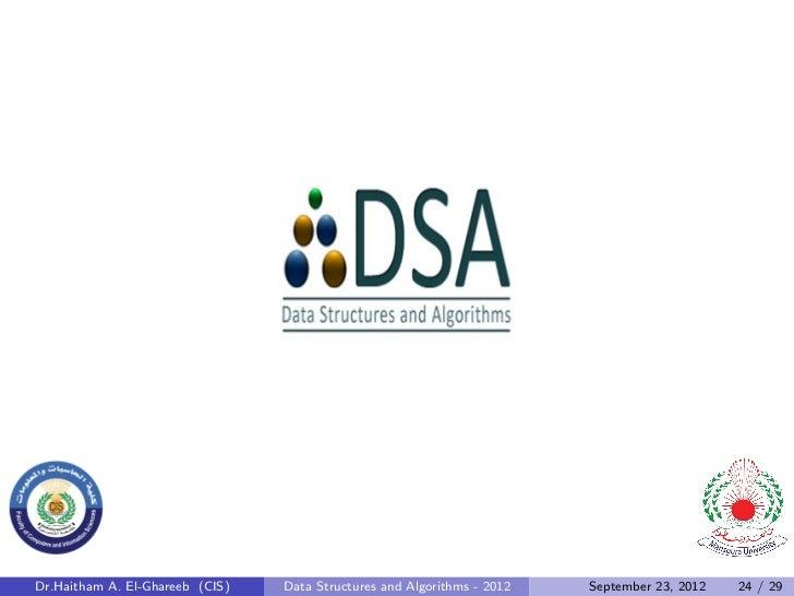 Dr.Haitham A. El-Ghareeb (CIS)   Data Structures and Algorithms - 2012   September 23, 2012   24 / 29