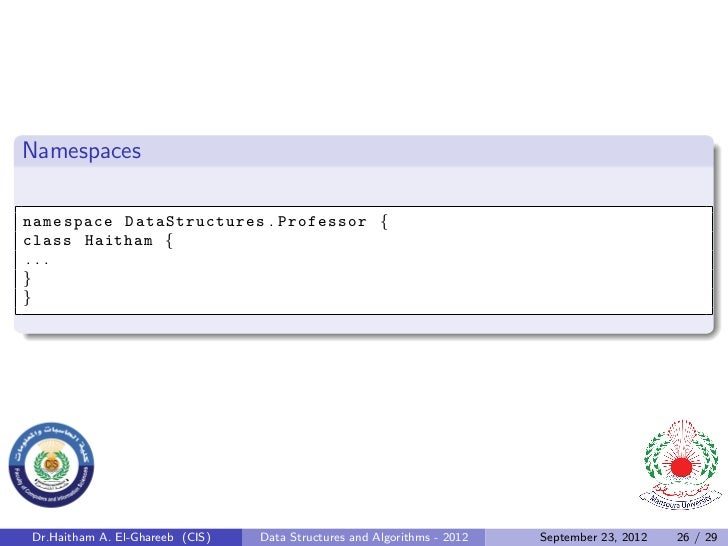 Namespacesnamespace Data Structur es . Professor {class Haitham {...}} Dr.Haitham A. El-Ghareeb (CIS)   Data Structures an...