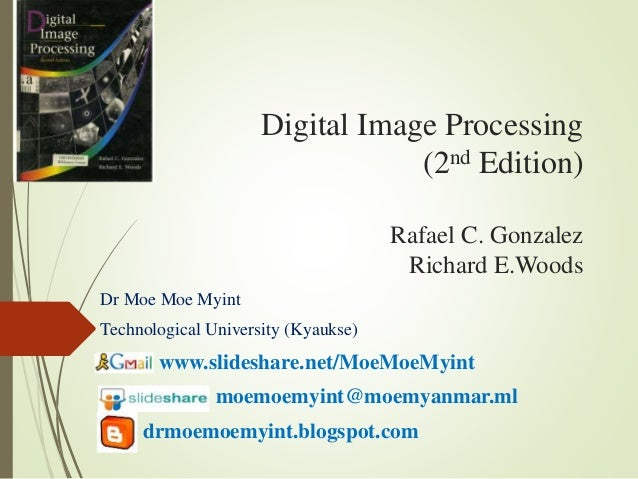 Digital Image Processing (2nd Edition) Rafael C. Gonzalez Richard E.Woods Dr Moe Moe Myint Technological University (Kyauk...