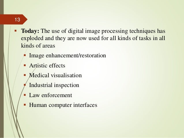  Today: The use of digital image processing techniques has exploded and they are now used for all kinds of tasks in all k...