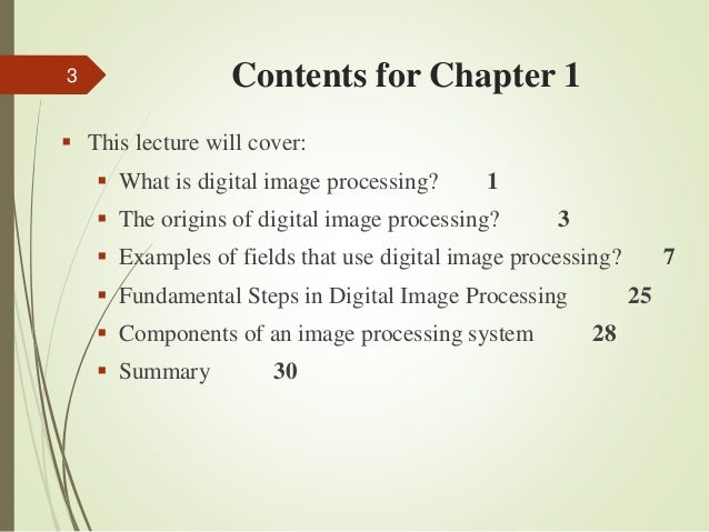 Contents for Chapter 1  This lecture will cover:  What is digital image processing? 1  The origins of digital image pro...