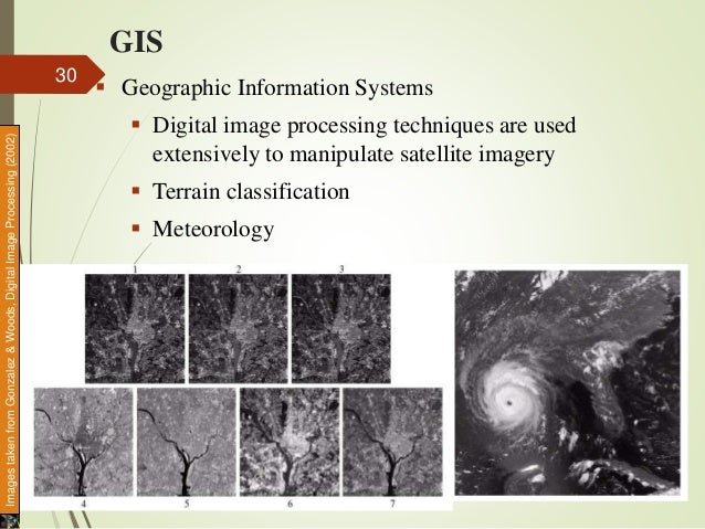 GIS  Geographic Information Systems  Digital image processing techniques are used extensively to manipulate satellite im...