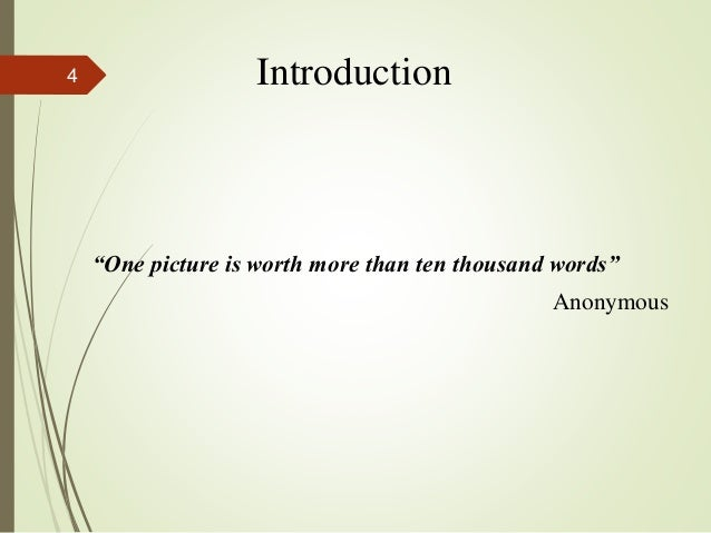 """Introduction """"One picture is worth more than ten thousand words"""" Anonymous 4"""