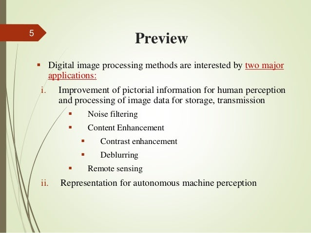 Preview  Digital image processing methods are interested by two major applications: i. Improvement of pictorial informati...