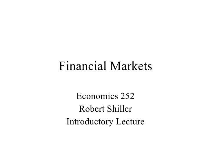 Financial Markets Economics 252 Robert Shiller Introductory Lecture