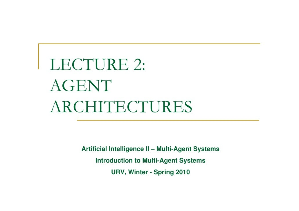 LECTURE 2: AGENT ARCHITECTURES    Artificial Intelligence II – Multi-Agent Systems       Introduction to Multi-Agent Syste...
