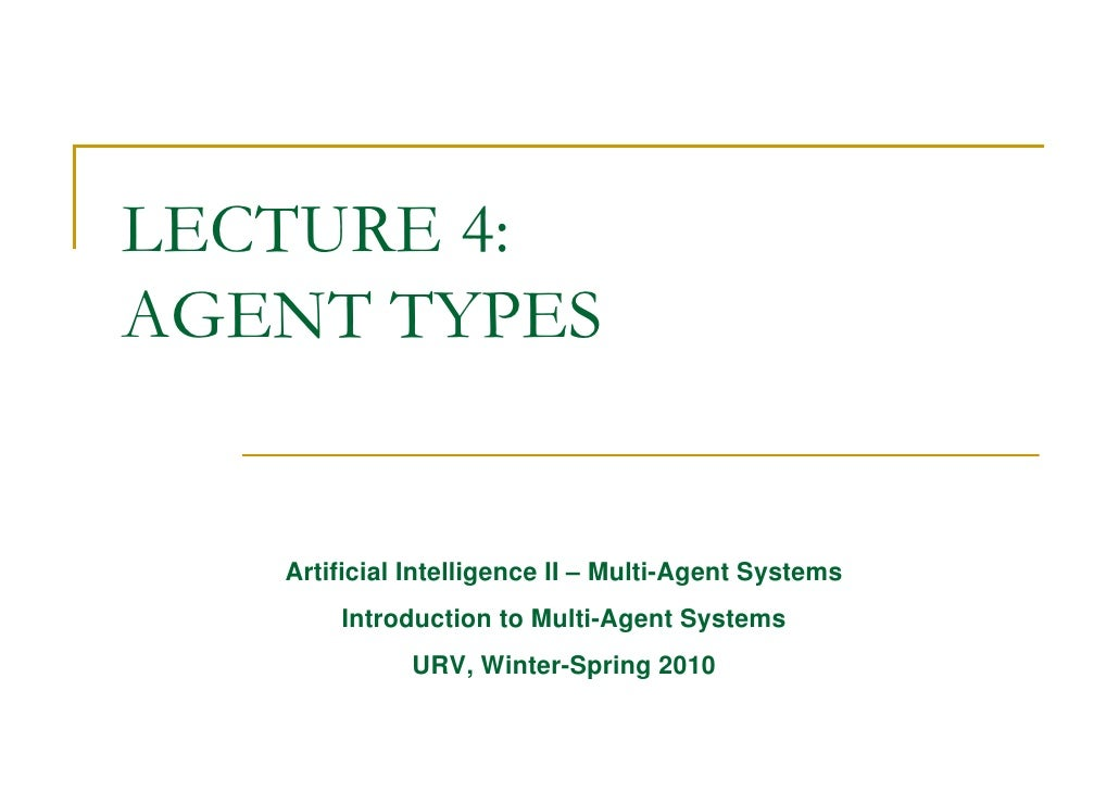 LECTURE 4: AGENT TYPES      Artificial Intelligence II – Multi-Agent Systems        Introduction to Multi-Agent Systems   ...