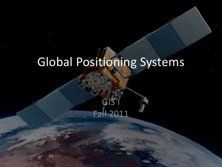 Global Positioning Systems<br />GIS IFall 2011<br />