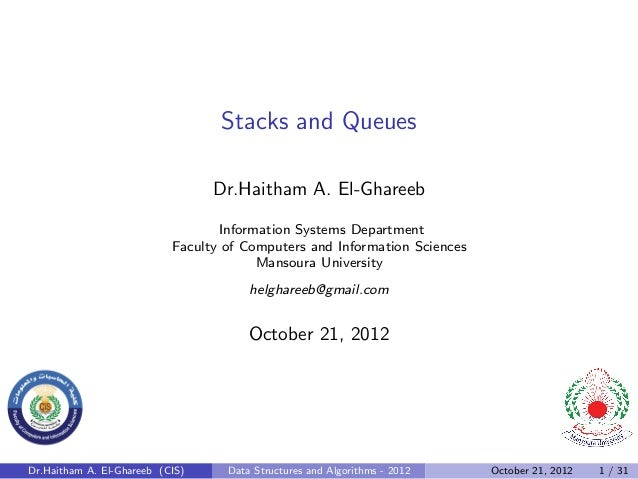 Stacks and Queues                                 Dr.Haitham A. El-Ghareeb                                  Information Sy...