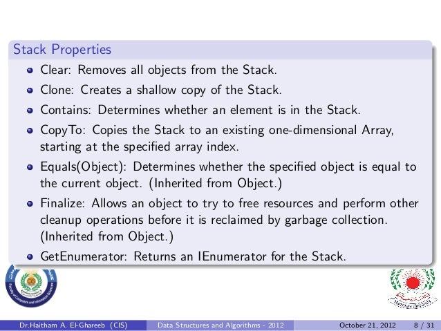 Stack Properties      Clear: Removes all objects from the Stack.      Clone: Creates a shallow copy of the Stack.      Con...