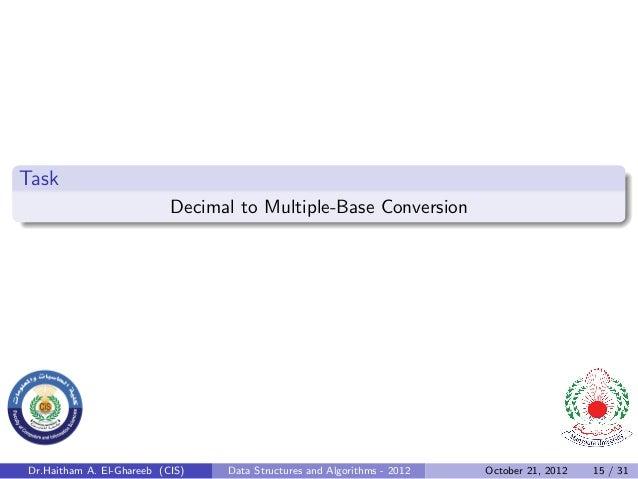 Task                           Decimal to Multiple-Base ConversionDr.Haitham A. El-Ghareeb (CIS)   Data Structures and Alg...