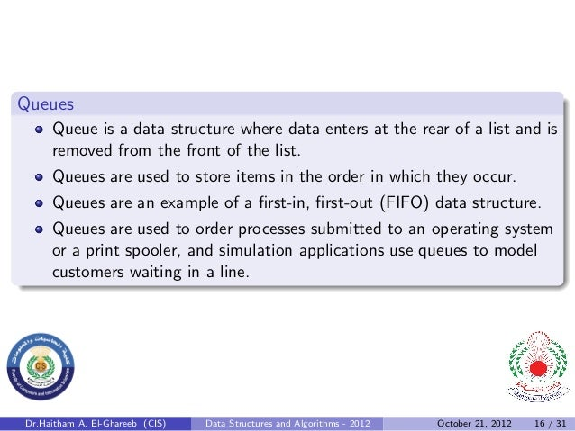 Queues     Queue is a data structure where data enters at the rear of a list and is     removed from the front of the list...