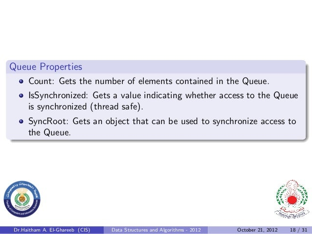 Queue Properties     Count: Gets the number of elements contained in the Queue.     IsSynchronized: Gets a value indicatin...