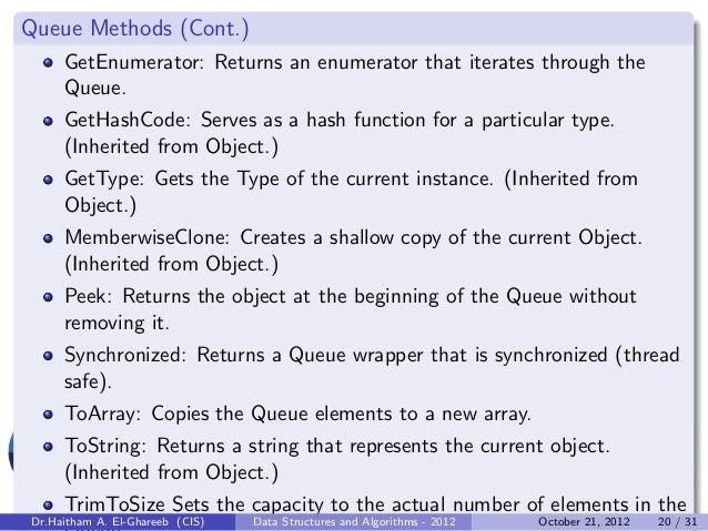 Queue Methods (Cont.)     GetEnumerator: Returns an enumerator that iterates through the     Queue.     GetHashCode: Serve...