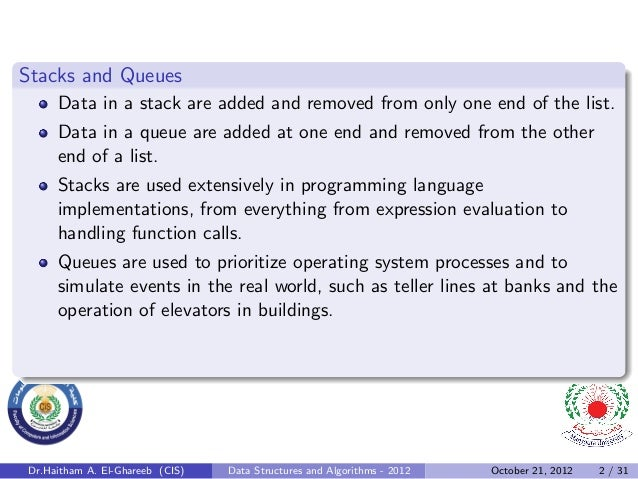 Stacks and Queues     Data in a stack are added and removed from only one end of the list.     Data in a queue are added a...