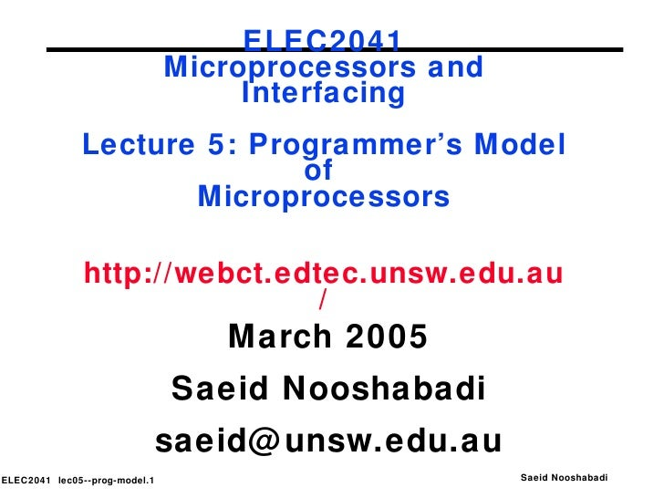 ELEC2041 Microprocessors and Interfacing Lecture 5: Programmer's Model of  Microprocessors   http://webct.edtec.unsw.edu.a...