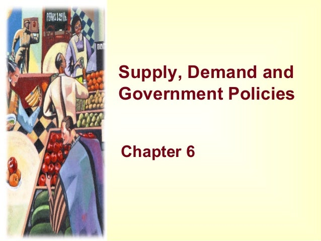 Supply, Demand and Government Policies Chapter 6