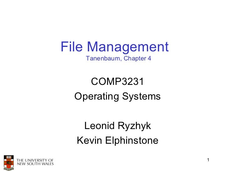 File Management   Tanenbaum, Chapter 4    COMP3231 Operating Systems   Leonid Ryzhyk  Kevin Elphinstone                   ...