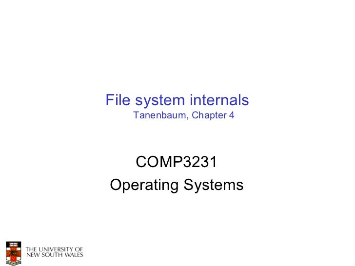 File system internals    Tanenbaum, Chapter 4   COMP3231Operating Systems