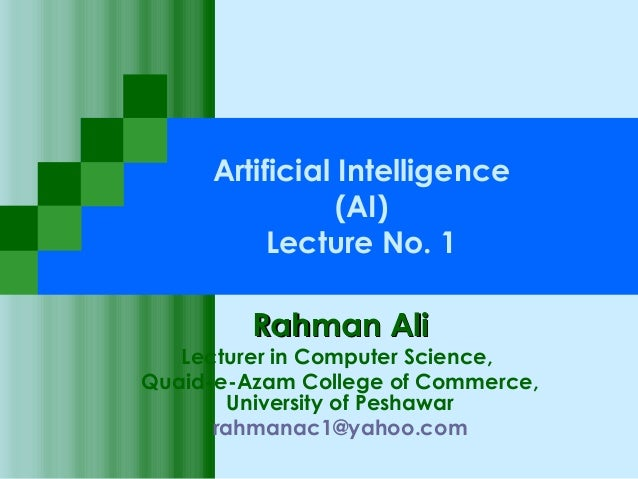 Artificial Intelligence                (AI)          Lecture No. 1         Rahman Ali   Lecturer in Computer Science,Quaid...