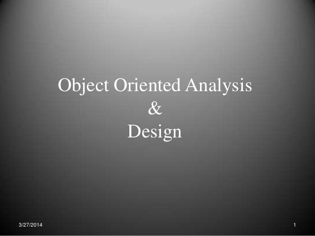 Object Oriented Analysis & Design 3/27/2014 1