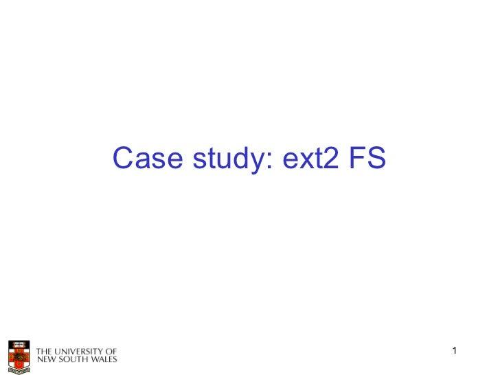 Case study: ext2 FS                      1
