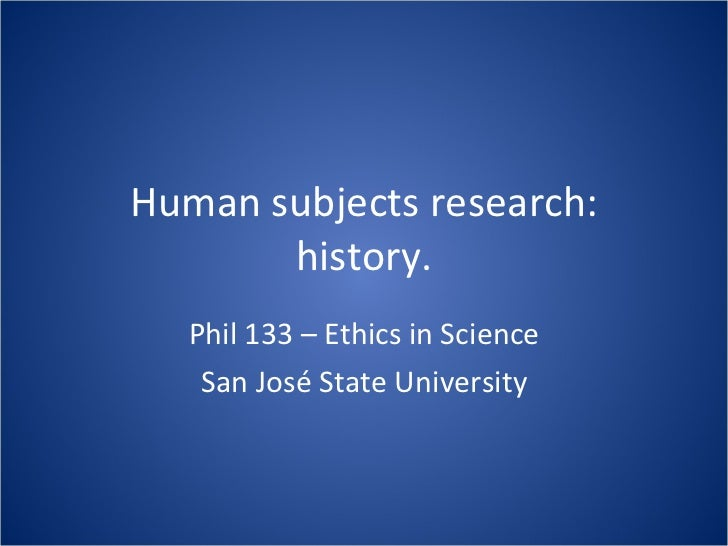 Human subjects research: history. Phil 133 – Ethics in Science San José State University