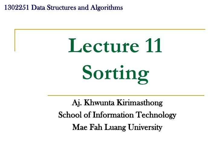 1302251 Data Structures and Algorithms                         Lecture 11                      Sorting                    ...