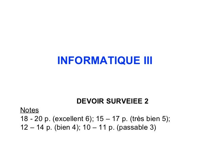 INFORMATIQUE III  DEVOIR SURVEIEE  2 Notes 18  -  20   p.  ( excellent  6);  15  –  17   p . ( tr è s bien  5); 12 – 14 p....