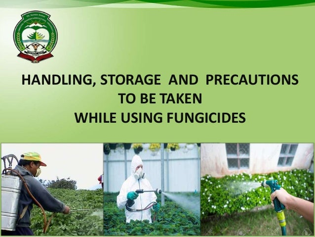 HANDLING, STORAGE AND PRECAUTIONS TO BE TAKEN WHILE USING FUNGICIDES