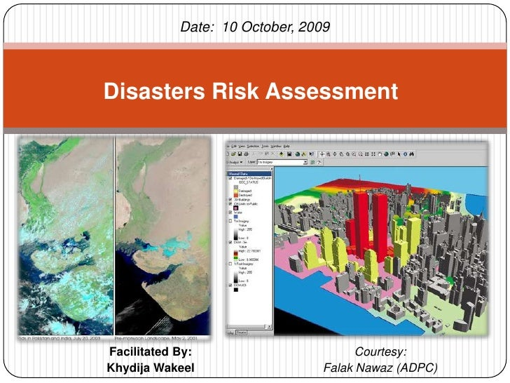 Facilitated By:<br />KhydijaWakeel<br />Disasters Risk Assessment<br />Date:  10 October, 2009<br />Courtesy:<br />FalakNa...