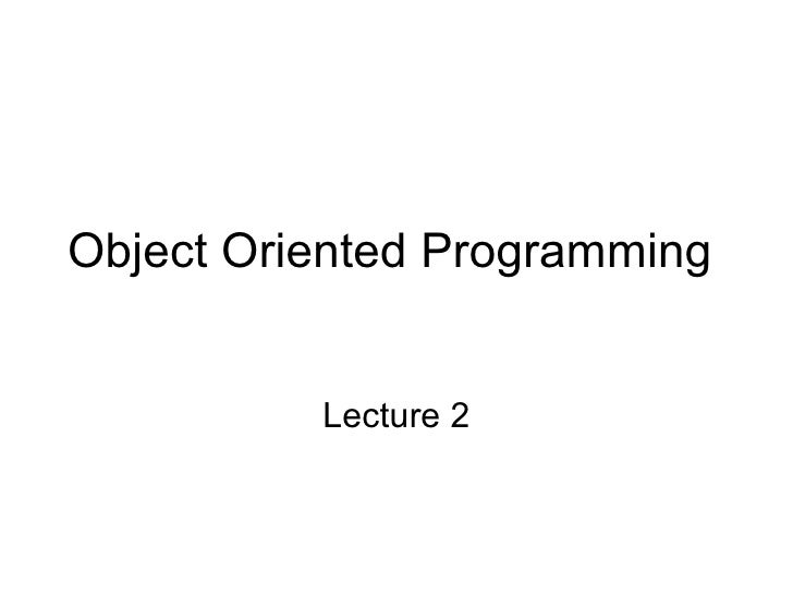 Object Oriented Programming  Lecture 2