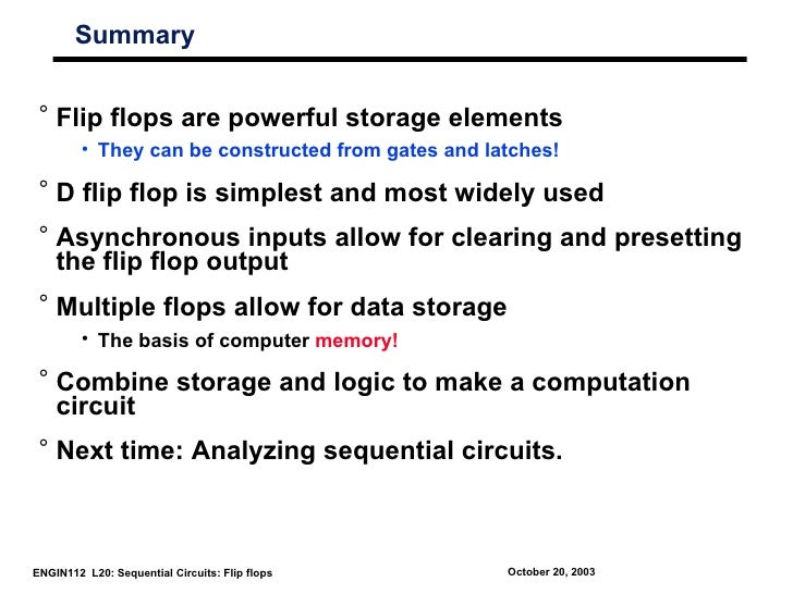 Summary ° Flip flops are powerful storage elements         • They can be constructed from gates and latches! ° D flip flop...