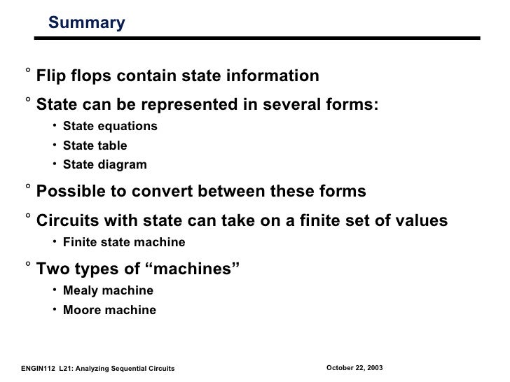 Summary ° Flip flops contain state information ° State can be represented in several forms:        • State equations      ...