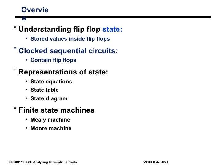 Overvie       w  ° Understanding flip flop state:          • Stored values inside flip flops  ° Clocked sequential circuit...