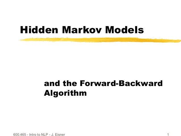 600.465 - Intro to NLP - J. Eisner 1 Hidden Markov Models and the Forward-Backward Algorithm