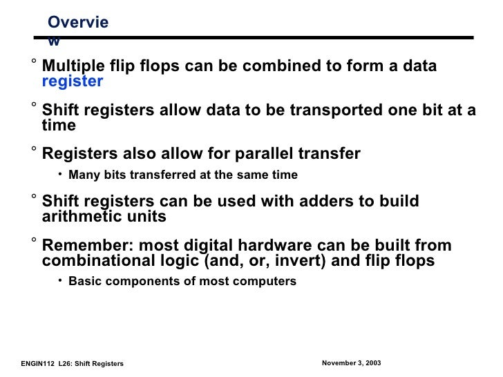 Overvie       w  ° Multiple flip flops can be combined to form a data    register  ° Shift registers allow data to be tran...