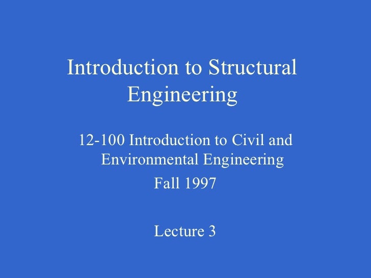 Introduction to Structural      Engineering 12-100 Introduction to Civil and    Environmental Engineering            Fall ...