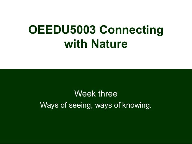 OEEDU5003 Connecting with Nature Week three Ways of seeing, ways of knowing.