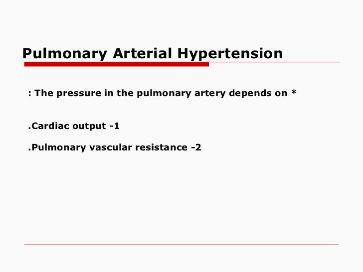 Pulmonary Arterial Hypertension: The pressure in the pulmonary artery depends on *.Cardiac output -1.Pulmonary vascular re...