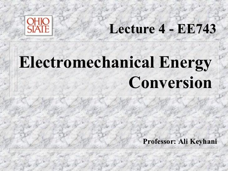 Lecture 4 - EE743Electromechanical Energy             Conversion                Professor: Ali Keyhani